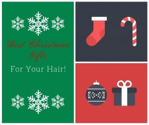 Best Christmas Gifts for your Hair