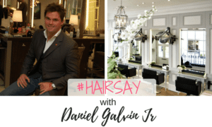 #Hairsay with Daniel Galvin Jr