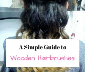 Simple Guide for Choosing the Best Wooden Hairbrush