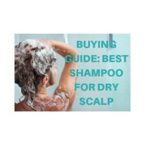 dry scalp shampoo buying guide
