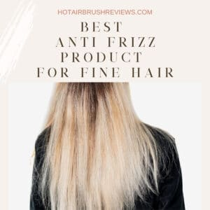 Best Anti Frizz product for fine hair
